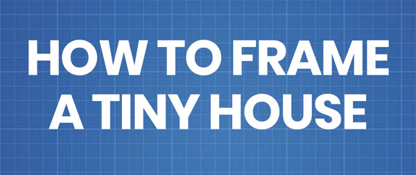 how to frame a tiny house on wheels