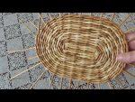 Плетение овального донышка – Как сплести овальное дно (мастер класс)